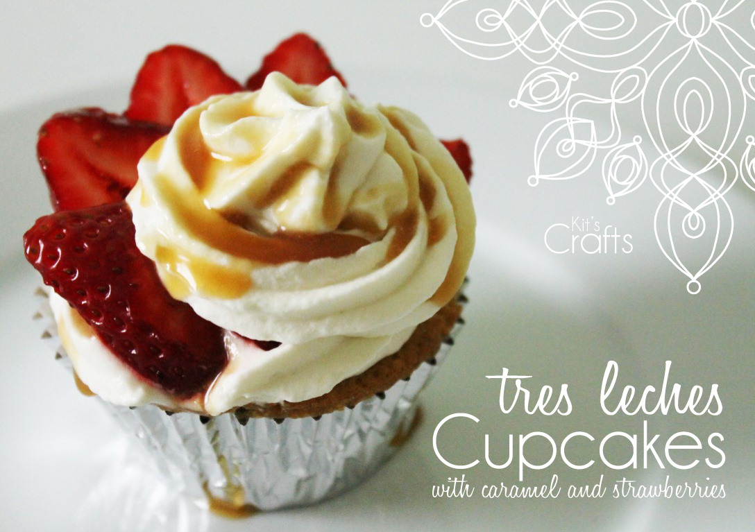 Kit's Crafts - Tres Leches Cupcakes with caramel and strawberries