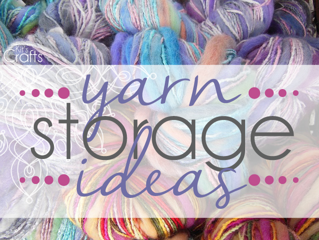Kit's Crafts - Yarn Storage Ideas
